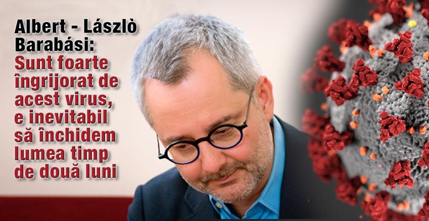 Albert – Lászlò Barabási: sunt foarte îngrijorat de acest virus, e inevitabil să închidem lumea timp de două luni